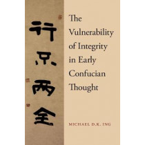 The Vulnerability of Integrity in Early Confucian Thought by Michael Ing, 9780190679118