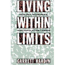 Living Within Limits: Ecology, Economics, and Population Taboos by Garrett Hardin, 9780195093858