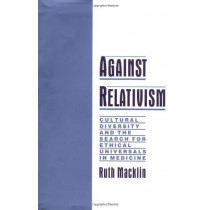 Against Relativism: Cultural Diversity and the Search for Ethical Universals in Medicine by Ruth Macklin, 9780195116328