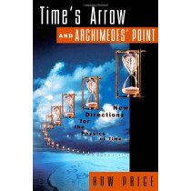Time's Arrow and Archimedes' Point: New Directions for the Physics of Time by Huw Price, 9780195117981