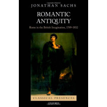 Romantic Antiquity: Rome in the British Imagination, 1789-1832 by Jonathan Sachs, 9780195376128