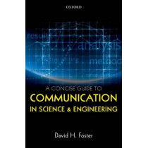 A Concise Guide to Communication in Science and Engineering by David H. Foster, 9780198704249