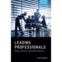 Leading Professionals: Power, Politics, and Prima Donnas by Laura Empson, 9780198744788