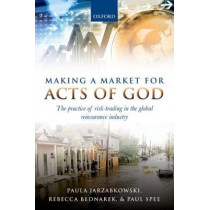 Making a Market for Acts of God: The Practice of Risk Trading in the Global Reinsurance Industry by Paula Jarzabkowski, 9780198783770