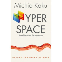 Hyperspace: A Scientific Odyssey through Parallel Universes, Time Warps, and the Tenth Dimension by Michio Kaku, 9780198785033