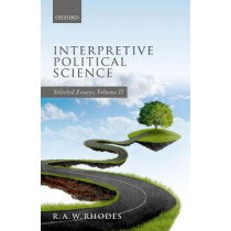 Interpretive Political Science: Selected Essays, Volume II by R. A. W. Rhodes, 9780198786115