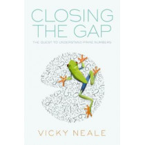 Closing the Gap: The Quest to Understand Prime Numbers by Vicky Neale, 9780198788287