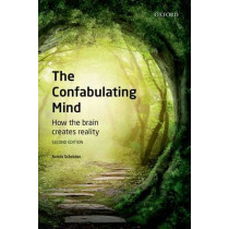 The Confabulating Mind: How the Brain Creates Reality by Armin Schnider, 9780198789680