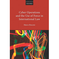 Cyber Operations and the Use of Force in International Law by Marco Roscini, 9780198790716