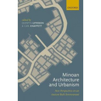 Minoan Architecture and Urbanism: New Perspectives on an Ancient Built Environment by Quentin Letesson, 9780198793625