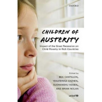 Children of Austerity: Impact of the Great Recession on Child Poverty in Rich Countries by Bea Cantillon, 9780198797968