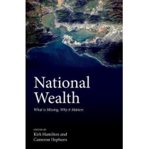 National Wealth: What is Missing, Why it Matters by Kirk Hamilton, 9780198803720