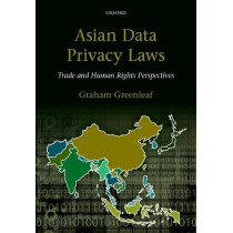 Asian Data Privacy Laws: Trade & Human Rights Perspectives by Graham Greenleaf, 9780198810094