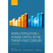 World Population & Human Capital in the Twenty-First Century: An Overview by Wolfgang Lutz, 9780198813422
