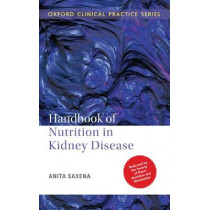 Handbook of Nutrition in Kidney Disease by Anita Saxena, 9780199470778