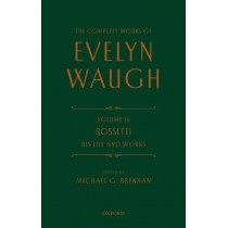 The Complete Works of Evelyn Waugh: Rossetti His Life and Works: Volume 16 by Evelyn Waugh, 9780199683574