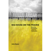 Big House on the Prairie: Rise of the Rural Ghetto and Prison Proliferation by John M. Eason, 9780226410340