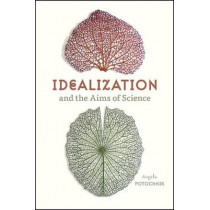 Idealization and the Aims of Science by Angela Potochnik, 9780226507057