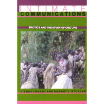Intimate Communications: Erotics and the Study of Culture by Gilbert H. Herdt, 9780231069014