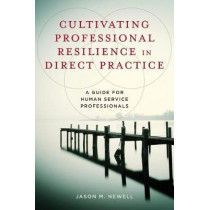 Cultivating Professional Resilience in Direct Practice: A Guide for Human Service Professionals by Jason M. Newell, 9780231176590