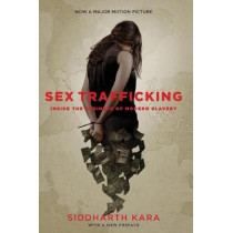 Sex Trafficking: Inside the Business of Modern Slavery by Siddharth Kara, 9780231180337