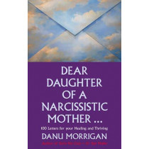 Dear Daughter of a Narcissistic Mother: 100 letters for your Healing and Thriving by Danu Morrigan, 9780232532777