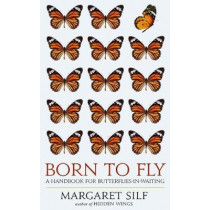 Born to Fly: A Handbook for Butterflies-in-Waiting by Margaret Silf, 9780232533316