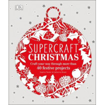 Supercraft Christmas: Craft your way through more than 40 festive projects by Sophie Pester, 9780241296677