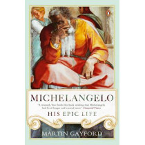 Michelangelo: His Epic Life by Martin Gayford, 9780241299425
