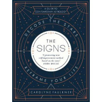 The Signs: Decode the Stars, Reframe Your Life by Carolyne Faulkner, 9780241307557