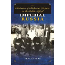 Historians and Historical Societies in the Public Life of Imperial Russia by Vera Kaplan, 9780253023988