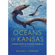 Oceans of Kansas, Second Edition: A Natural History of the Western Interior Sea by Michael J. Everhart, 9780253026323