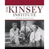 The Kinsey Institute: The First Seventy Years by Judith A. Allen, 9780253029768