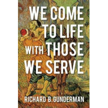 We Come to Life with Those We Serve: Fulfillment through Philanthropy by Richard B. Gunderman, 9780253031013
