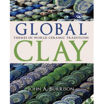 Global Clay: Themes in World Ceramic Traditions by John A. Burrison, 9780253031884