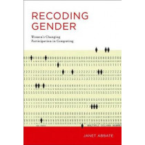Recoding Gender: Women's Changing Participation in Computing by Janet Abbate, 9780262534536