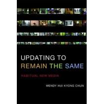 Updating to Remain the Same: Habitual New Media by Wendy Hui Kyong Chun, 9780262534727