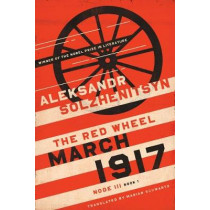 March 1917: The Red Wheel, Node III, Book 1 by Aleksandr Solzhenitsyn, 9780268102654