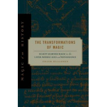The Transformations of Magic: Illicit Learned Magic in the Later Middle Ages and Renaissance by Frank Klaassen, 9780271056272