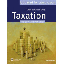 Taxation: Theory and Practice Updated for 2002-2003 by Kath Nightingale, 9780273655732