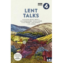 Lent Talks: A Collection of Broadcasts by Nick Baines, Giles Fraser, Bonnie Greer, Alexander McCall Smith, James Runcie and Ann Widdecombe by BBC Radio 4, 9780281078639