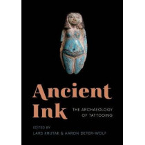 Ancient Ink: The Archaeology of Tattooing by Lars Krutak, 9780295742823
