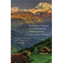 The Structure and Dynamics of Human Ecosystems: Toward a Model for Understanding and Action by William R. Burch, 9780300137033