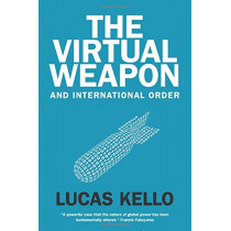 The Virtual Weapon and International Order by Lucas Kello, 9780300220230