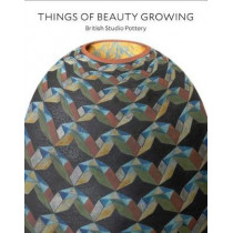 Things of Beauty Growing: British Studio Pottery by Glenn Adamson, 9780300227468