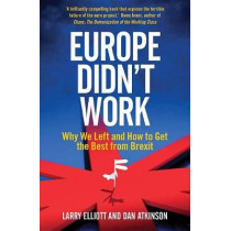 Europe Didn't Work: Why We Left and How to Get the Best from Brexit by Larry Elliott, 9780300228793