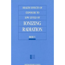 Health Effects of Exposure to Low Levels of Ionizing Radiation: Beir V by Committee on the Biological Effects of Ionizing Radiation (BEIR V), 9780309039956
