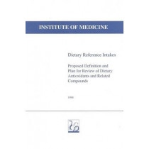 Dietary Reference Intakes: Proposed Definition and Plan for Review of Dietary Antioxidants and Related Compounds by Standing Committee on the Scientific Evaluation of Dietary Reference Intakes, 9780309061872