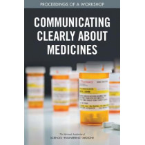 Communicating Clearly About Medicines: Proceedings of a Workshop by National Academies of Sciences, Engineering, and Medicine, 9780309461856
