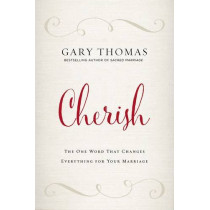 Cherish Video Study: The One Word That Changes Everything for Your Marriage by Gary L. Thomas, 9780310347262